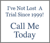 I've Not Lost A Trial Since 1999! Call Me Today